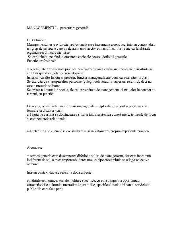 MANAGEMENTUL –prezentare generalã I.1 Definitie Managementul este o functie profesionala care înseamana a conduce, într-un...