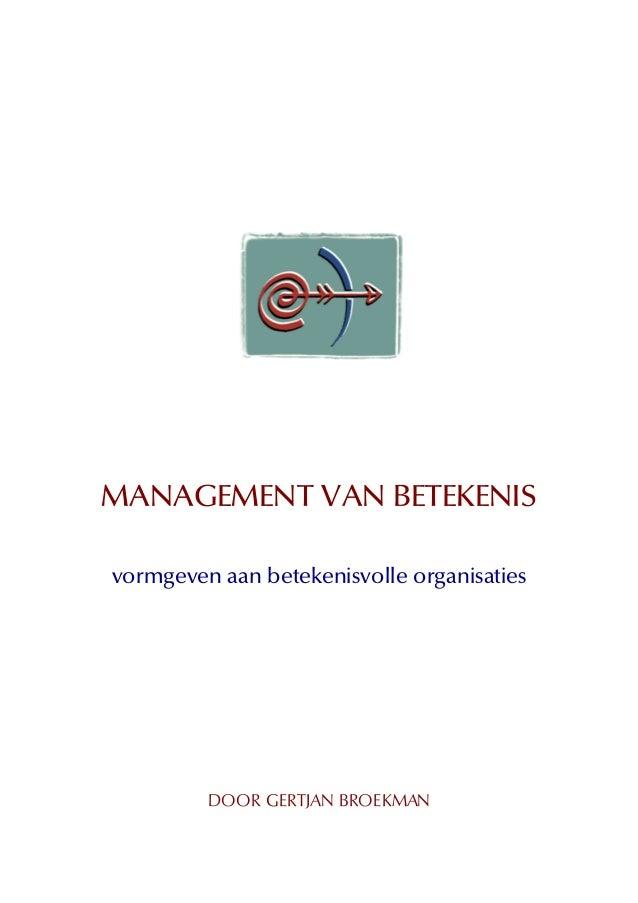 MANAGEMENT VAN BETEKENIS vormgeven aan betekenisvolle organisaties DOOR GERTJAN BROEKMAN