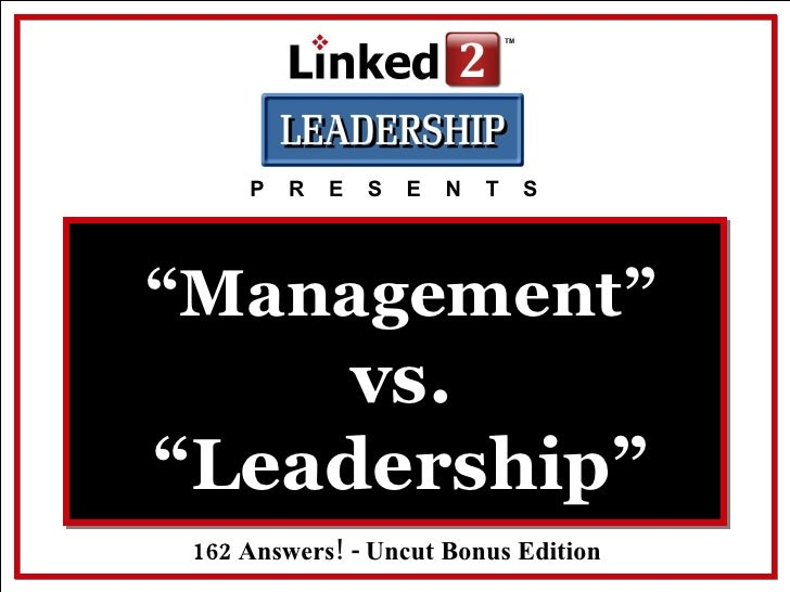 """"""" Management""""  vs. """"Leadership"""" P  R  E  S  E  N  T  S 162 Answers! - Uncut Bonus Edition"""