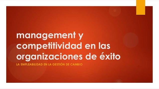 management y competitividad en las organizaciones de éxito LA EMPLEABILIDAD EN LA GESTIÓN DE CAMBIO