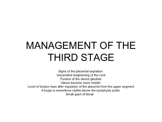 MANAGEMENT OF THE   THIRD STAGE                       Signs of the placental sepration                     Irreversible le...