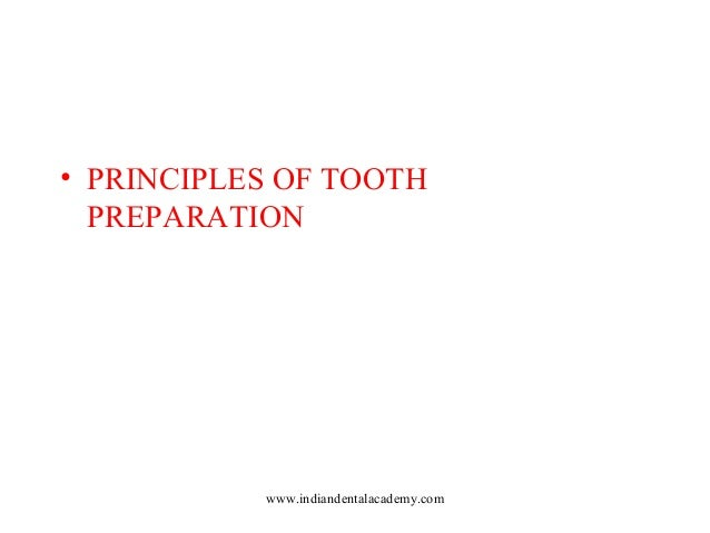 • PRINCIPLES OF TOOTH PREPARATION  www.indiandentalacademy.com