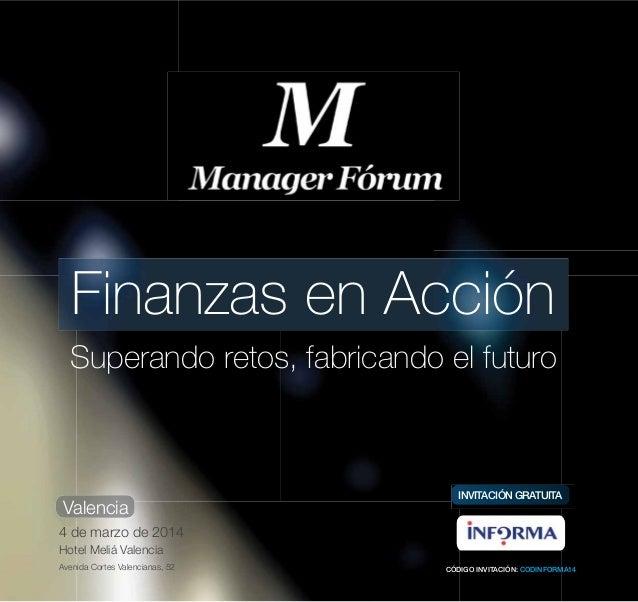 Finanzas en Acción Superando retos, fabricando el futuro  Valencia  INVITACIÓN GRATUITA  4 de marzo de 2014 Hotel Meliá Va...