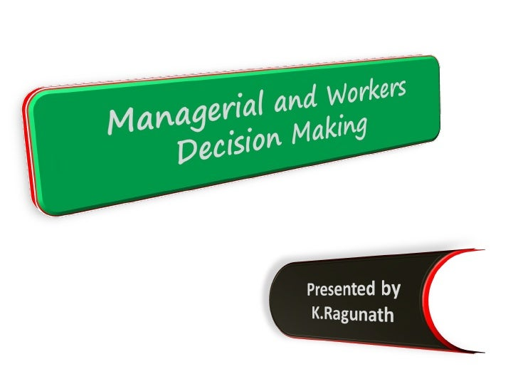 Managerial and workers decision making