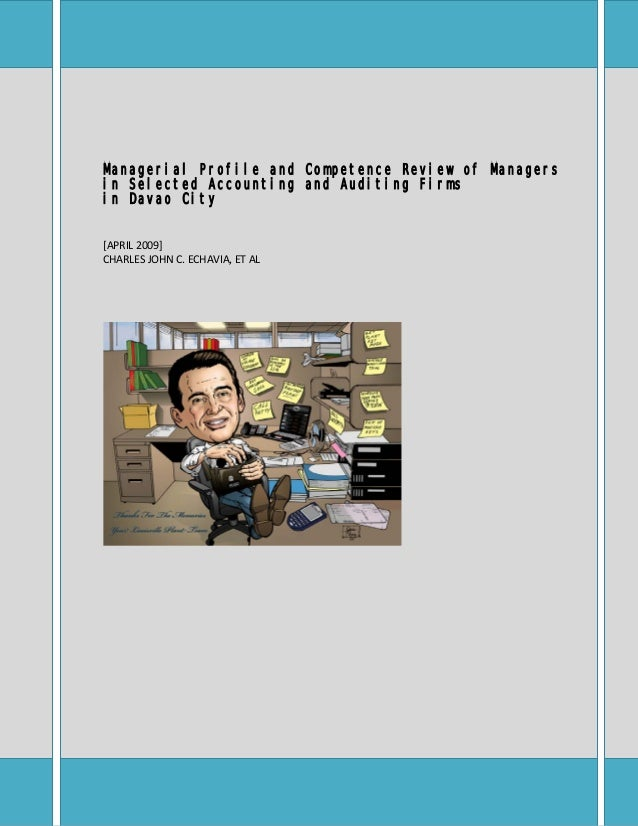 Managerial Profile and Competence Review of Managers in Selected Accounting and Auditing Firms in Davao City [APRIL 2009] ...