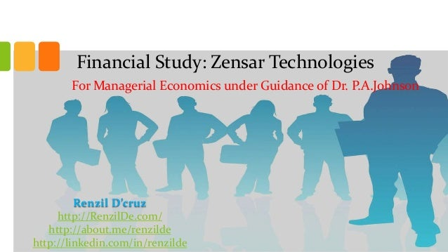 Financial Study: Zensar Technologies For Managerial Economics under Guidance of Dr. P.A.Johnson  Renzil D'cruz http://Renz...