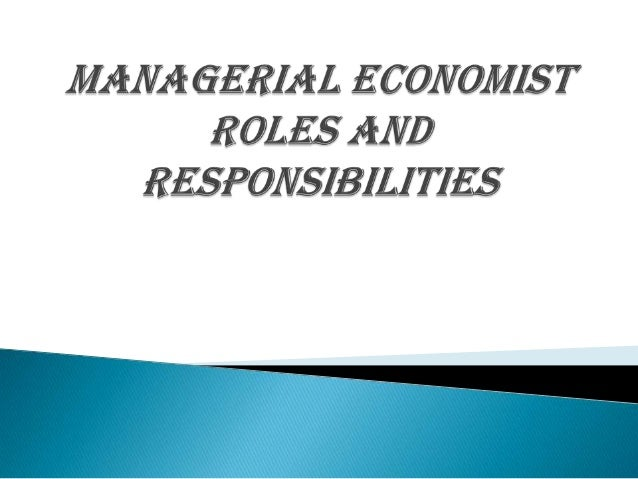 A managerial economist can play a very important role by assisting the management in using the increasingly specialized sk...