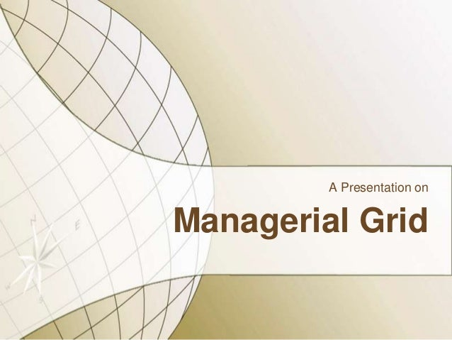 A Presentation on  Managerial Grid