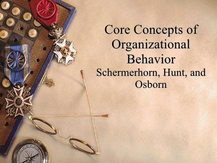 Core Concepts of Organizational Behavior Schermerhorn, Hunt, and Osborn