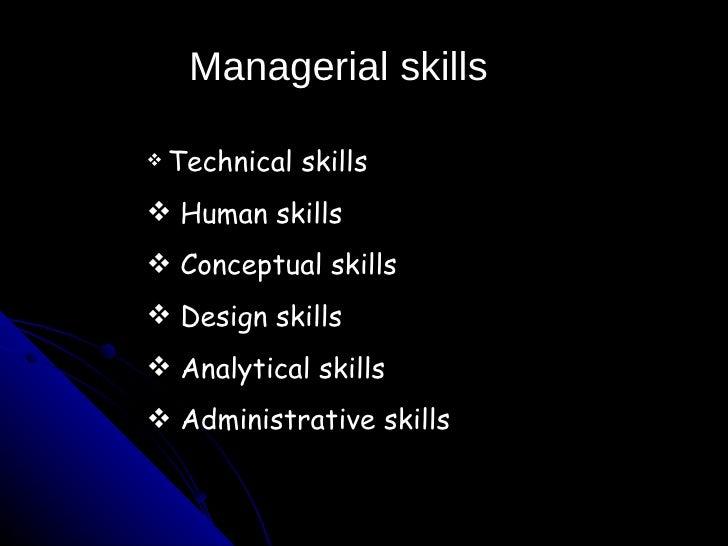 Managerial skills <ul><li>Technical skills </li></ul><ul><li>Human skills </li></ul><ul><li>Conceptual skills </li></ul><u...