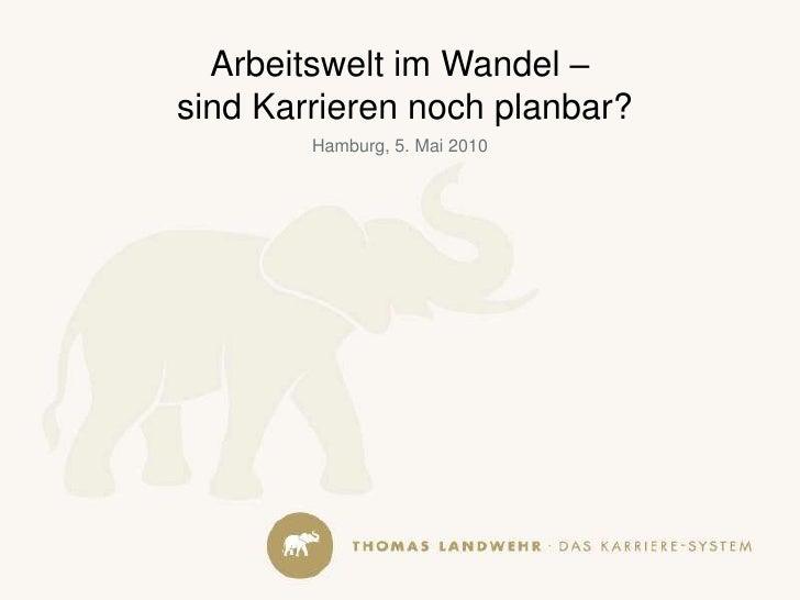 Arbeitswelt im Wandel –<br /> sind Karrieren noch planbar?<br />Hamburg, 5. Mai 2010<br />
