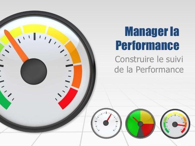Manager la Performance Construire le suivi de la Performance