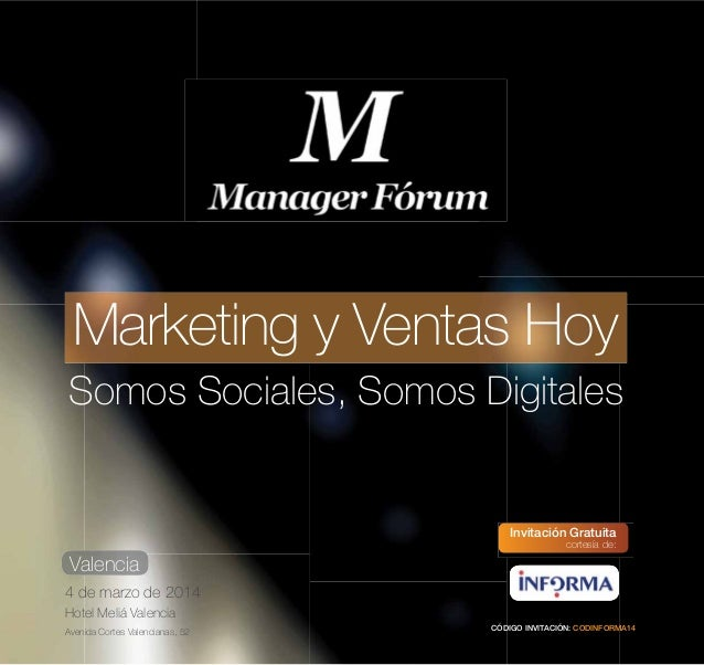 Marketing y Ventas Hoy Somos Sociales, Somos Digitales  Invitación Gratuita cortesía de:  Valencia 4 de marzo de 2014 Hote...