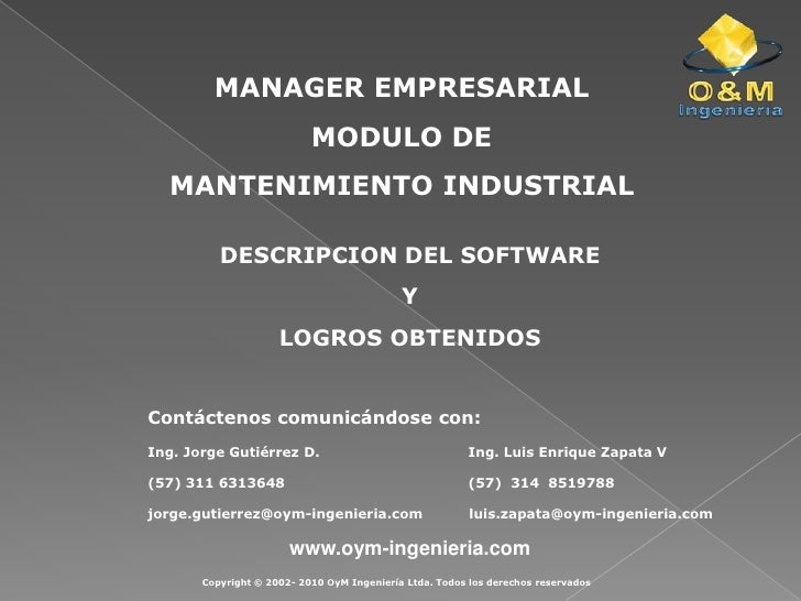 MANAGER EMPRESARIAL<br />MODULO DE <br />MANTENIMIENTO INDUSTRIAL<br />DESCRIPCION DEL SOFTWARE <br />Y <br />LOGROS OBTEN...