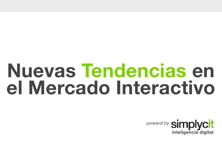 Nuevas Tendencias en el Mercado Interactivo               powerd by                           inteligencia digital