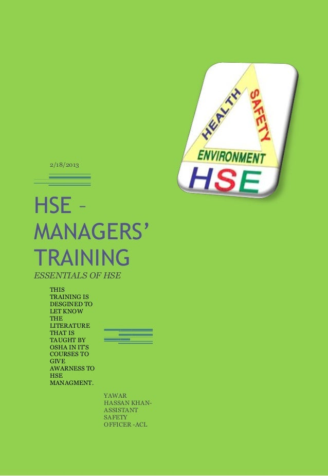 2/18/2013HSE –MANAGERS'TRAININGESSENTIALS OF HSE   THIS   TRAINING IS   DESGINED TO   LET KNOW   THE   LITERATURE   THAT I...