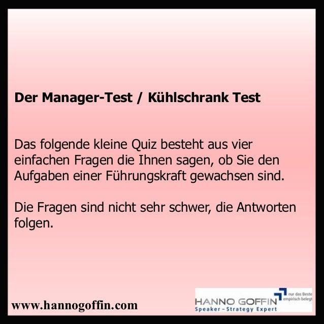 Der Manager-Test / Kühlschrank Test Das folgende kleine Quiz besteht aus vier einfachen Fragen die Ihnen sagen, ob Sie den...