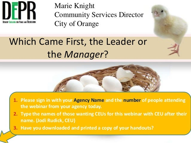 Marie Knight Community Services Director City of Orange  Which Came First, the Leader or the Manager?  1. Please sign in w...
