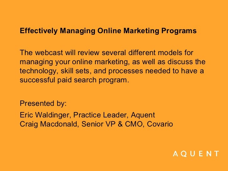 <ul><li>Effectively Managing Online Marketing Programs </li></ul><ul><li>The webcast will review several different models ...