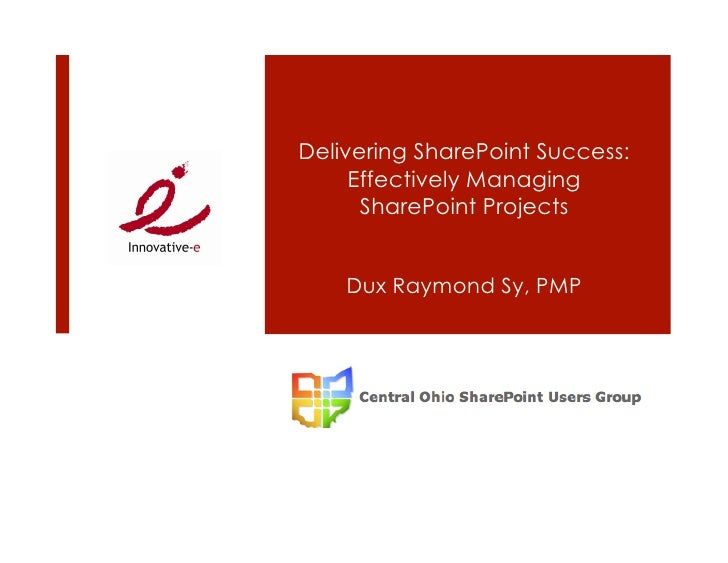 Delivering SharePoint Success:      Effectively Managing       SharePoint Projects       Dux Raymond Sy, PMP
