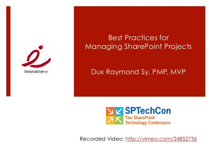 Best Practices for Managing SharePoint Projects   Dux Raymond Sy, PMP, MVPRecorded Video: http://vimeo.com/24852736