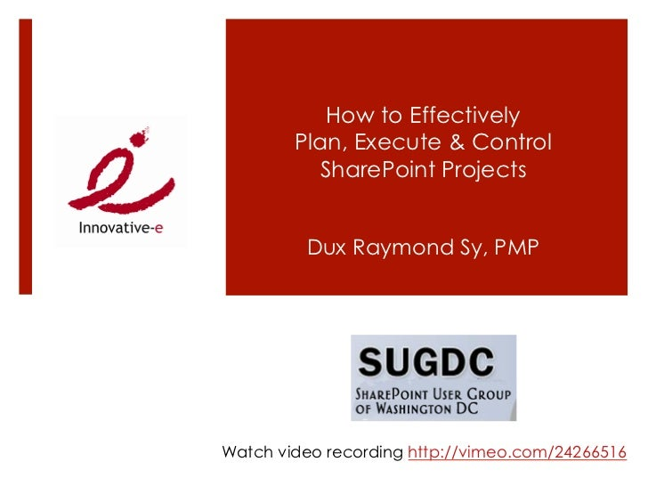 How to Effectively        Plan, Execute & Control          SharePoint Projects         Dux Raymond Sy, PMPWatch video reco...