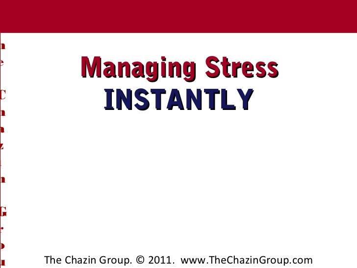 T Chazin Group     heThe              Managing StressCh               INSTANTLYazinGrou       The Chazin Group. © 2011. ww...