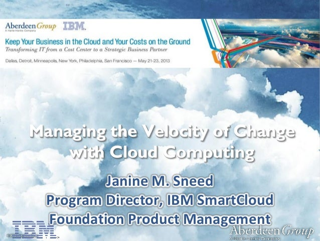 1 • © Aberdeen Group 2013 – Not For Distribution© 2013 AberdeenGroup™Managing the Velocity of Changewith Cloud ComputingJa...