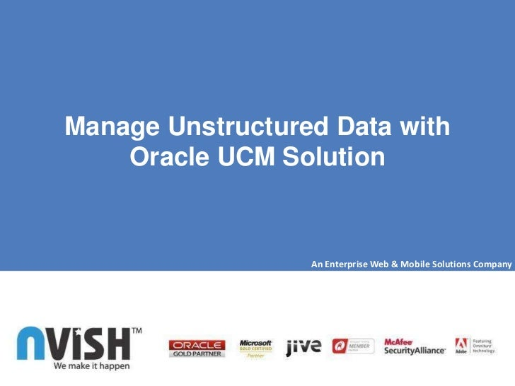 Manage Unstructured Data with    Oracle UCM Solution                  An Enterprise Web & Mobile Solutions Company