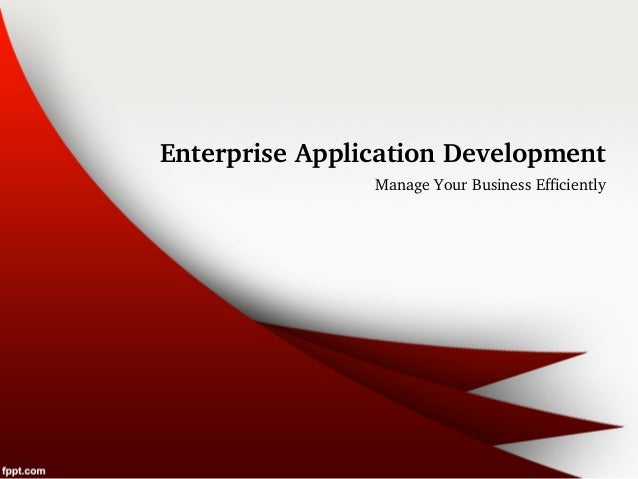 Enterprise Application Development                Manage Your Business Efficiently