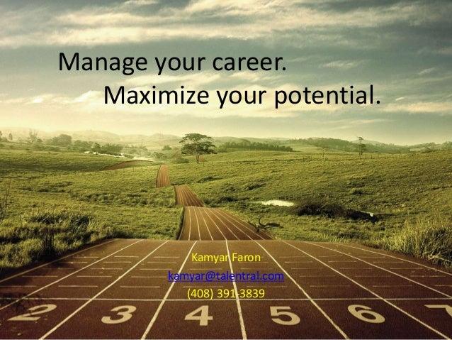 Manage your career. Maximize your potential.  Kamyar Faron kamyar@talentral.com (408) 391-3839