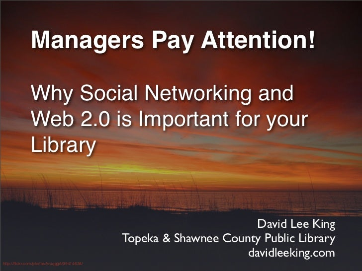 Managers Pay Attention! Why Social Networking and Web 2.0 is Important for your Library