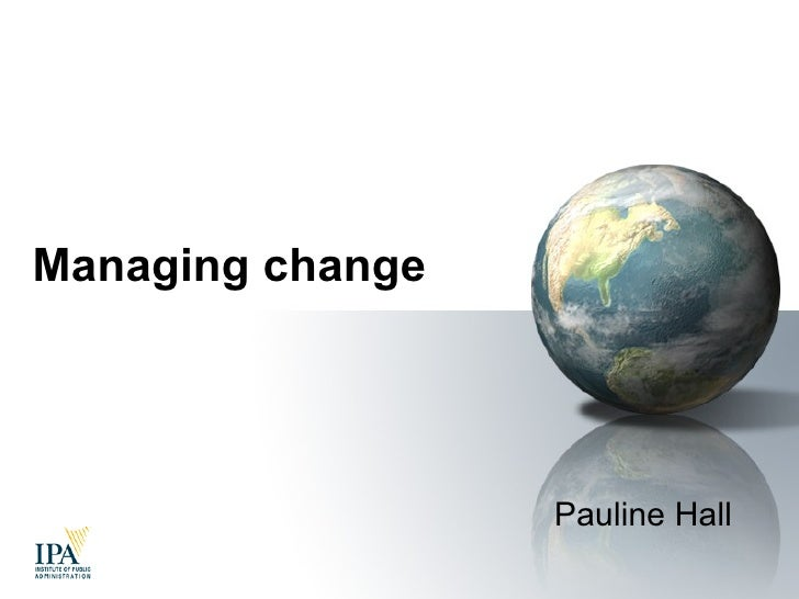 Managing Change  Pauline Hall