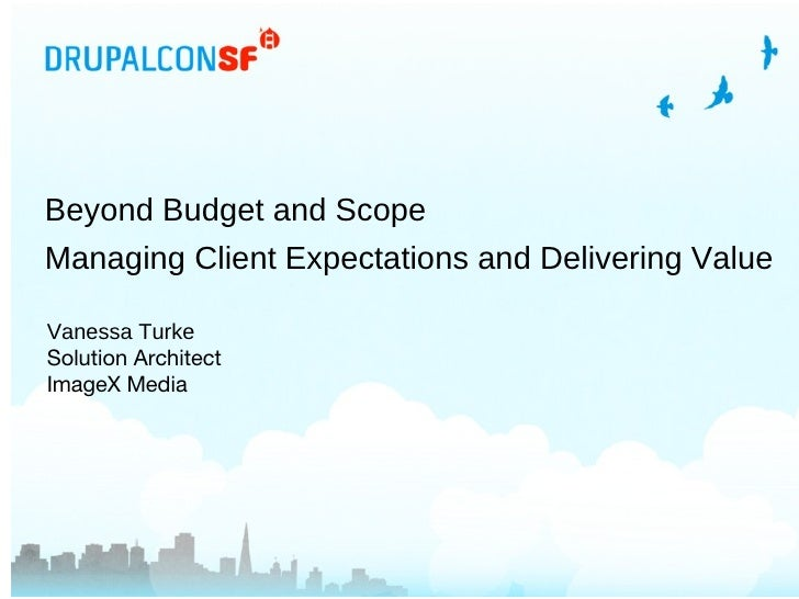Beyond Budget and Scope Managing Client Expectations and Delivering Value Vanessa Turke Solution Architect ImageX Media