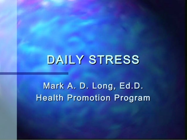 DAILY STRESS Mark A. D. Long, Ed.D.Health Promotion Program