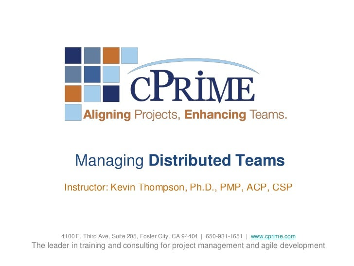 Managing Distributed Teams         Instructor: Kevin Thompson, Ph.D., PMP, ACP, CSP        4100 E. Third Ave, Suite 205, F...