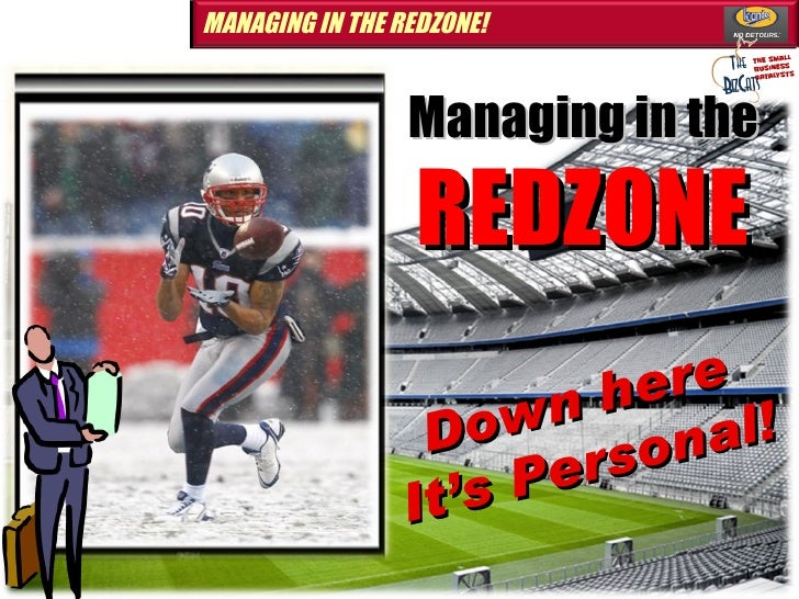 Down here It's Personal! Managing in the  REDZONE