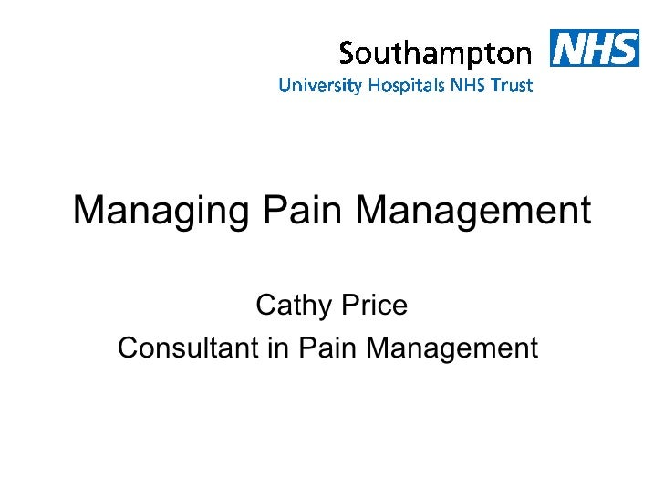 Managing Pain Management Cathy Price Consultant in Pain Management