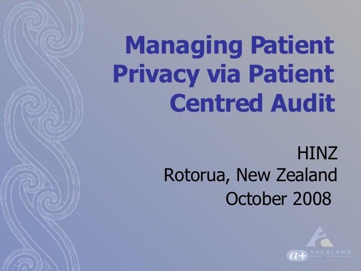 HINZ Rotorua, New Zealand October 2008   Managing Patient Privacy via Patient Centred Audit