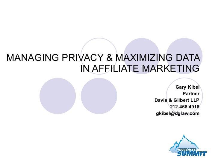 MANAGING PRIVACY & MAXIMIZING DATA IN AFFILIATE MARKETING Gary Kibel Partner Davis & Gilbert LLP 212.468.4918 [email_addre...
