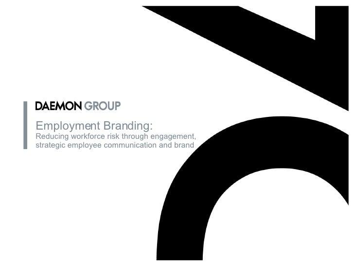 Employment Branding: Reducing workforce risk through engagement, strategic employee communication and brand