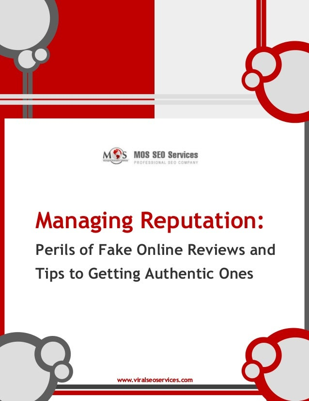 www.viralseoservices.comwww.viralseoservices.com Managing Reputation: Perils of Fake Online Reviews and Tips to Getting Au...