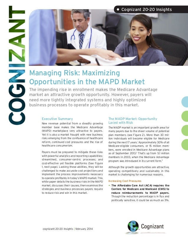 • Cognizant 20-20 Insights  Managing Risk: Maximizing Opportunities in the MAPD Market The impending rise in enrollment ma...