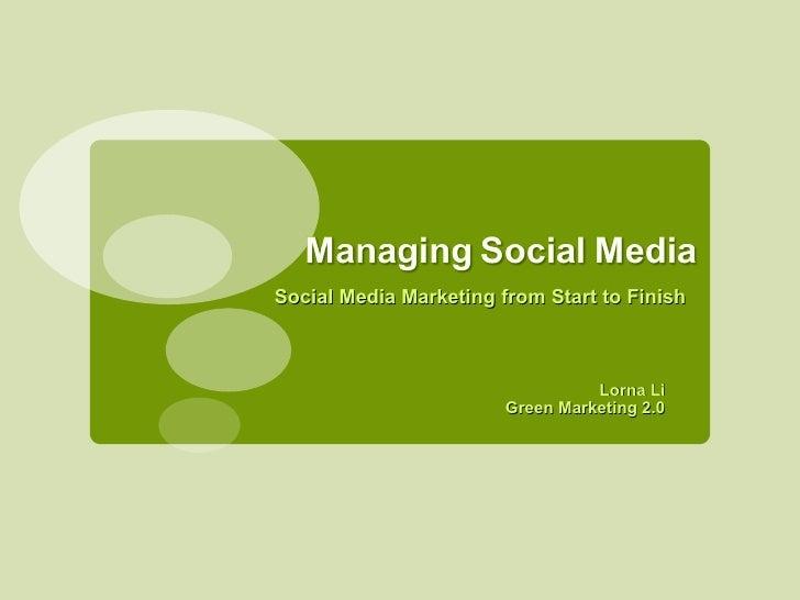 <ul><li>Lorna Li </li></ul><ul><li>Green Marketing 2.0 </li></ul>Social Media Marketing from Start to Finish