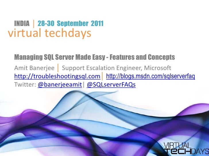 INDIA  │ 28-30  September2011<br />virtual techdays<br />Managing SQL Server Made Easy - Features and Concepts<br />Amit B...