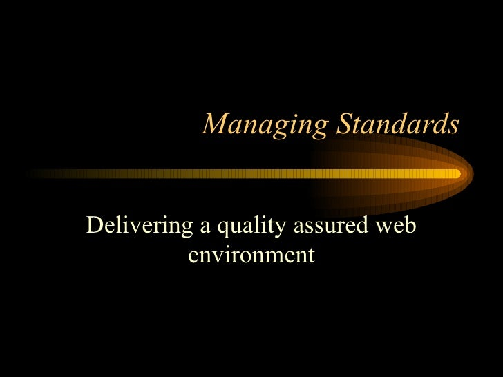 Managing Standards Delivering a quality assured web environment