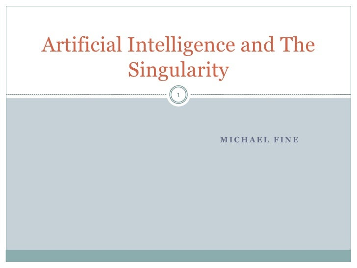 Michael Fine<br />Artificial Intelligence and The Singularity<br />1<br />
