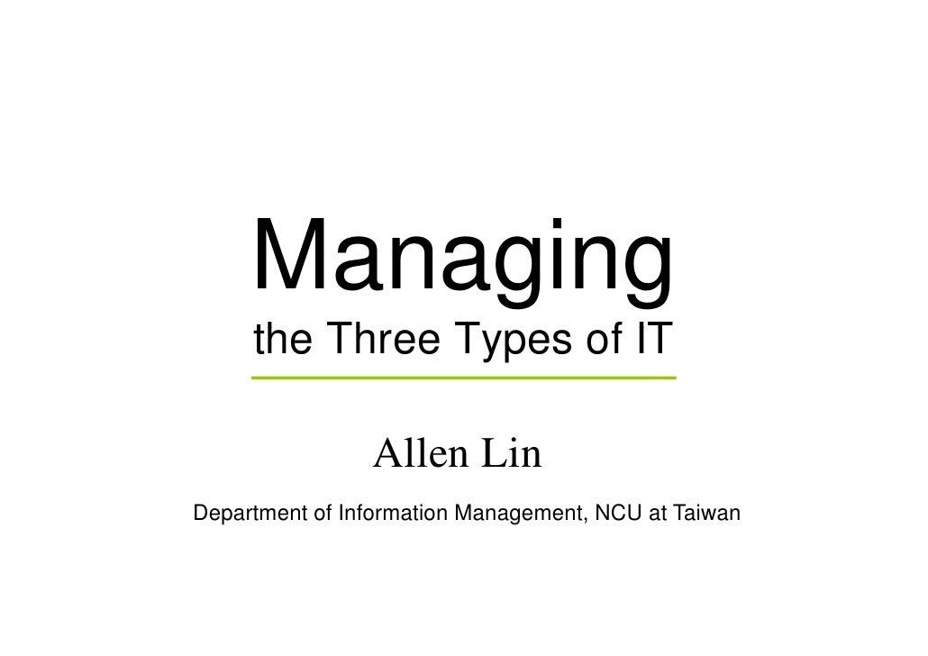 Managing      the Th      th Three Types of IT               T      f                  Allen Lin Department of Information...