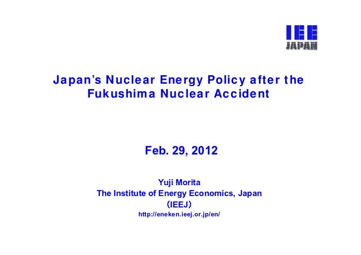 Japan's Nuclear Energy Policy after the    Fukushima Nuclear Accident                  Feb. 29, 2012                      ...