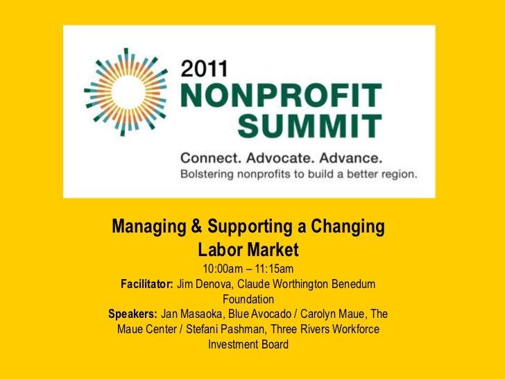 Managing & Supporting a Changing Labor Market<br />10:00am – 11:15am<br />Facilitator: Jim Denova, Claude Worthington Bene...